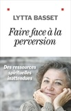 Lytta Basset - Faire face à la perversion - Des ressources spirituelles inattendues.
