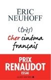 Eric Neuhoff - (très) Cher cinéma français - Prix Renaudot Essai 2019.