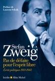 Stefan Zweig - Pas de défaite pour l esprit libre - Ecrits politiques (1911-1942).