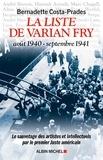 Bernadette Costa-Prades - La Liste de Varian Fry (Août 1940 septembre 1941) - Le sauvetage des artistes et intellectuels par le premier Juste américain.
