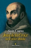 Alain Cugno - Jean de la Croix - ou le désir absolu.