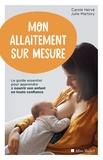 Carole Hervé et Julie Martory - Mon allaitement sur mesure - Le guide essentiel pour apprendre à nourrir son enfant en toute confiance.