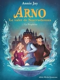 Annie Jay - La Prophétie - Arno le valet de Nostradamus - tome 1.