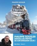 Philippe Gougler - Des trains pas comme les autres - Mes plus beaux voyages - Tome 2.