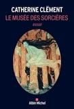 Catherine Clément - Le Musée des sorcières.