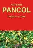 Eugène et moi / Katherine Pancol | Pancol, Katherine (1949-....). Auteur