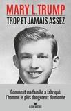 Mary L. Trump - Trop et jamais assez - Comment ma famille a créé l'homme le plus dangereux du monde.