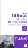 Le Dieu de nos pères : défense du catholicisme / Denis Tillinac | Tillinac, Denis (1947-....)