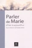 Pierrette Daviau - Parler de Marie, d'hier à aujourd'hui - Actes du 4e congrès de l'Ecole française de spiritualité.
