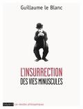 L'insurrection des vies minuscules / Guillaume le Blanc | Le Blanc, Guillaume (1966-....)