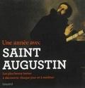 Saint Augustin - Une année avec Saint Augustin - Les plus beaux textes, à découvrir chaque jour et à méditer.