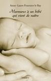 Anne-Laure Fournier Le Ray - Murmures à un bébé qui vient de naître.