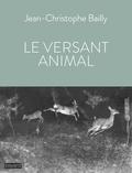 Jean-Christophe Bailly - Le versant animal.