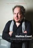 Mathias Enard - J'y mets ma langue à couper.