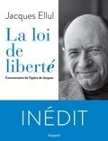 Jacques Ellul - La loi de liberté - Commentaire de l'épître de Jacques.