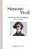 Simone Weil - Cette foi est la mienne - Lettre à un religieux.
