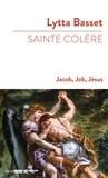 Lytta Basset - Sainte colère - Jacob, Job, Jésus.