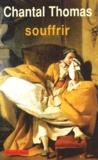 Souffrir / Chantal Thomas | Thomas, Chantal (1945-....). Auteur