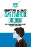 Edward-W Said et Seloua Luste Boulbina - Dans l'ombre de l'Occident, et autres propos - Suivi de Les Arabes peuvent-ils parler ?.