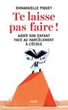 Te laisse pas faire ! : aider son enfant face au harcèlement à l'école / Emmanuelle Piquet | Piquet, Emmanuelle