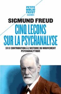 Sigmund Freud - Cinq leçons sur la psychanalyse - Suivi de Contribution à l'histoire du mouvement psychanalytique.