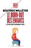 Béatrice Millêtre - Le burn-out des enfants - Et si on leur en demandait trop ?.