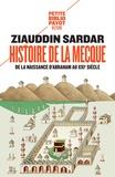 Ziauddin Sardar - Histoire de La Mecque - De la naissance d'Abraham au XXIe siècle.