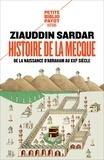 Ziauddin Sardar - Une histoire de La Mecque - De la naissance d'Abraham au XXIe siècle.