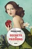 Stefan Zweig - Secrets & passions - Brûlant secret ; La gouvernante ; La confusion des sentiments : Amok ; Lettre d'une inconnue ; Destruction d'un coeur ; Vingt-quatre heures de la vie d'une femme.