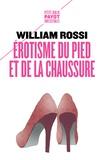 William Rossi - Erotisme du pied et de la chaussure.