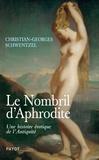 Christian-Georges Schwentzel - Le nombril d'Aphrodite - Une histoire érotique de l'Antiquité.