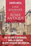 Alberto Angela - Une journée dans la Rome antique - Sur les pas d'un romain, dans la capitale du plus puissant des empires.