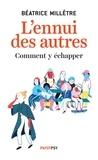 Béatrice Millêtre - L'ennui des autres - Comment y échapper.