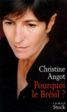 Pourquoi le Brésil ? : roman / Christine Angot | Angot, Christine (1959-....). Auteur