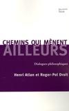 Henri Atlan et Roger-Pol Droit - Chemins qui mènent ailleurs - Dialogues philosophiques.