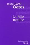 La fille tatouée / Joyce Carol Oates   Oates, Joyce Carol (1938-....)
