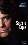 Laurent Mauduit - Sous le Tapie.