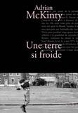 Adrian McKinty - Une terre si froide - Traduit de l'anglais (Irlande) par Florence Vuarnesson.