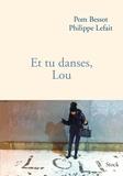 Et tu danses, Lou / Pom Bessot, Philippe Lefait   Bessot, Pom