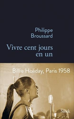 Vivre cent jours en un / Philippe Broussard | Broussard, Philippe (1963-....). Auteur