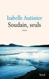 Isabelle Autissier - Soudains, seuls.