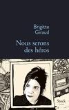 Nous serons des héros / Brigitte Giraud | Giraud, Brigitte (1960-....)