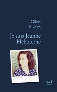 Olivia Elkaim - Je suis Jeanne Hébuterne.