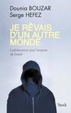 Dounia Bouzar et Serge Hefez - Je rêvais d'un autre monde - L'adolescence sous l'emprise de Daesh.
