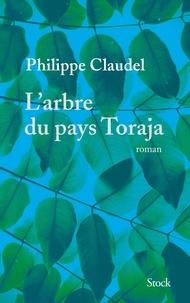 Philippe Claudel - L'arbre du pays Toraja.