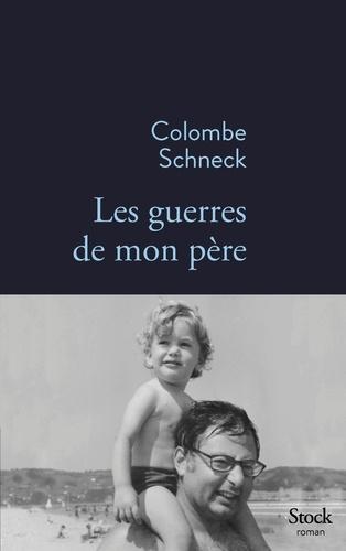 Les guerres de mon père / Colombe Schneck | Schneck, Colombe (1966-....). Auteur
