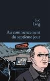 Au commencement du septième jour / Luc Lang | Lang, Luc (1956-....)