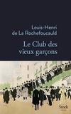 Louis-Henri de La Rochefoucauld - Le Club des vieux garçons.