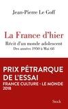 Jean-Pierre Le Goff - La France d'hier - Récit d'un monde adolescent, des années 1950 à Mai 68.