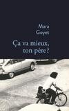 Mara Goyet - Ca va mieux, ton père ?.
